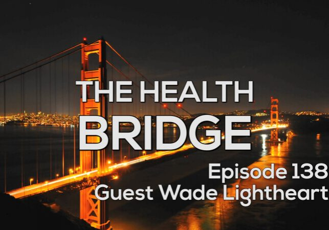 THE HEALTH BRIDGE – ENZYME ESSENTIALS WITH GUEST WADE LIGHTHEART